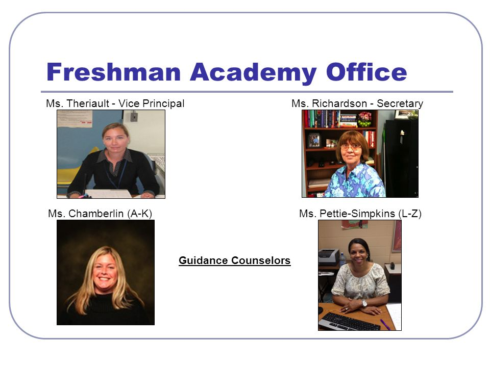 Freshman Academy Office Ms. Chamberlin (A-K) Ms. Pettie-Simpkins (L-Z) Guidance Counselors Ms.