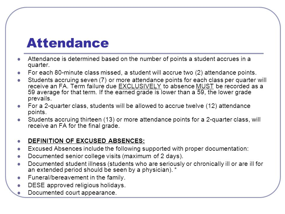 Attendance Attendance is determined based on the number of points a student accrues in a quarter. For each 80-minute class missed, a student will accr