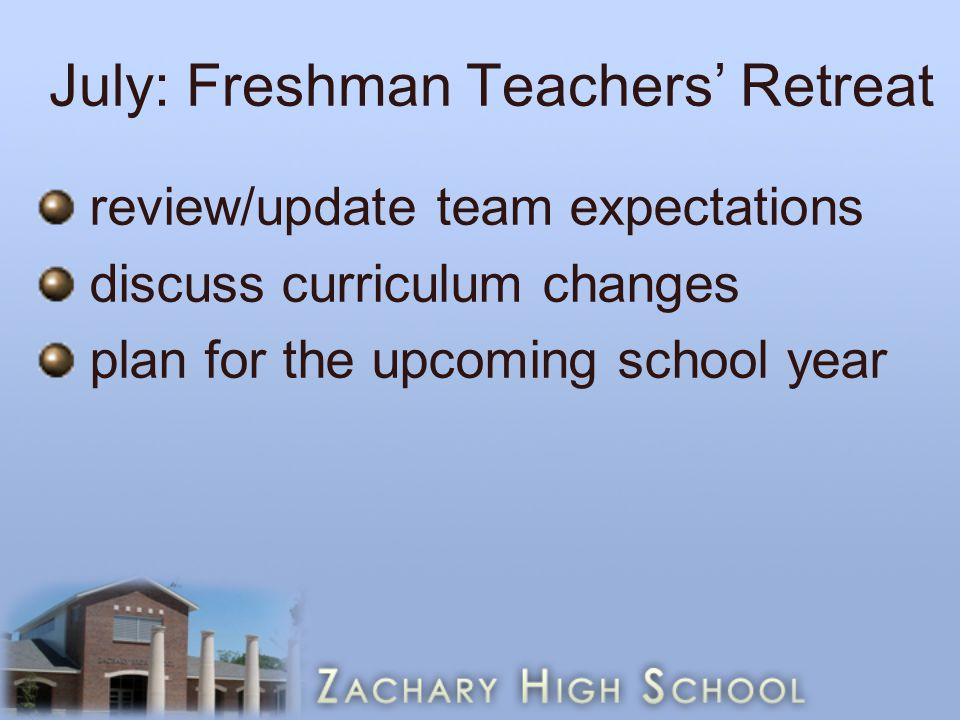 July: Freshman Teachers' Retreat review/update team expectations discuss curriculum changes plan for the upcoming school year
