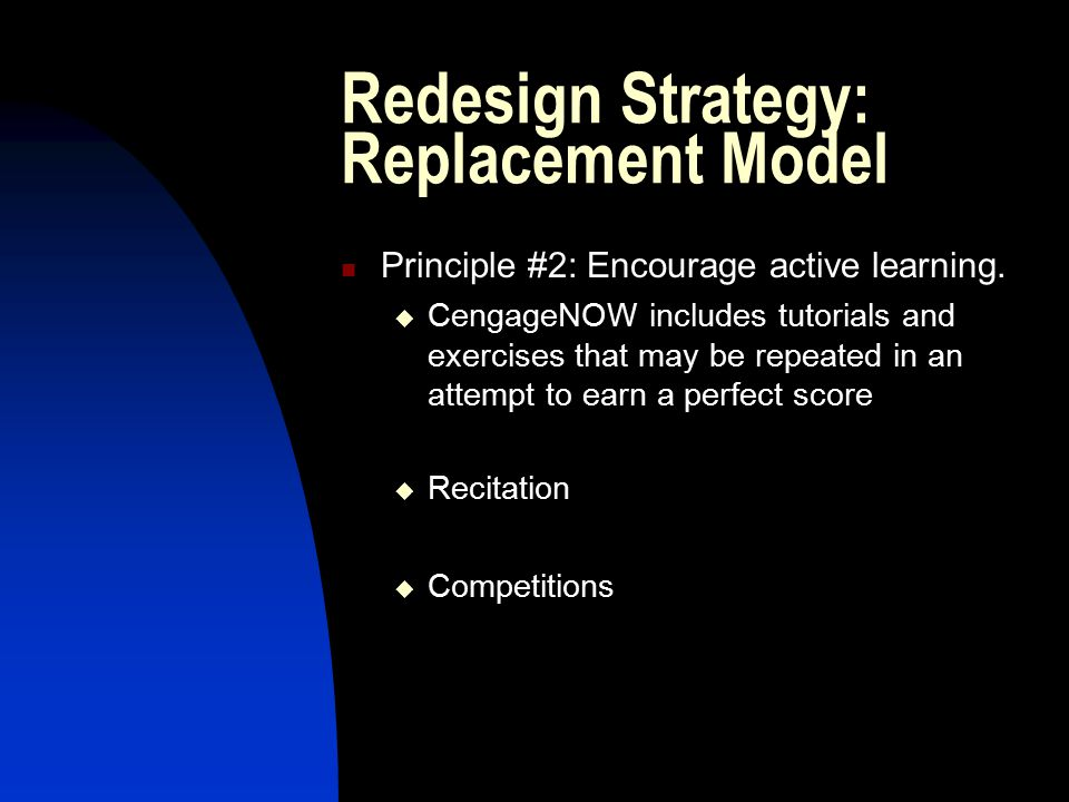 Redesign Strategy: Replacement Model Principle #2: Encourage active learning.