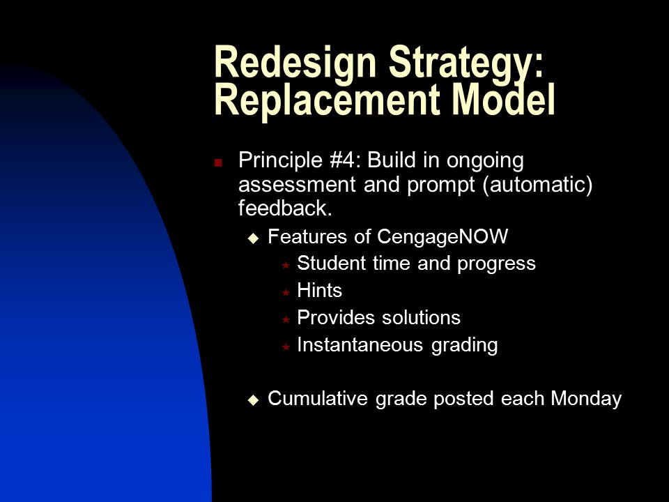 Redesign Strategy: Replacement Model Principle #4: Build in ongoing assessment and prompt (automatic) feedback.
