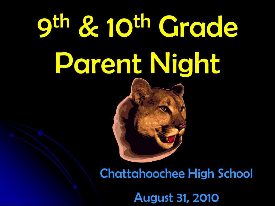 9 th & 10 th Grade Parent Night Chattahoochee High School August 31, 2010