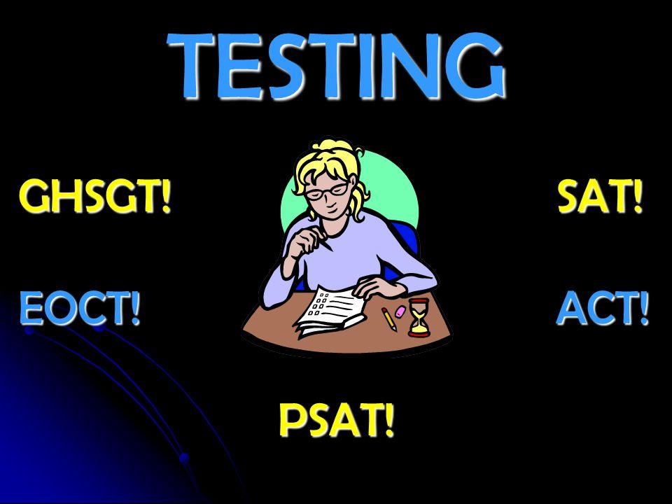 TESTING GHSGT! SAT! EOCT! ACT! PSAT!