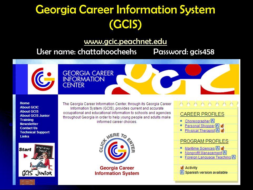 Georgia Career Information System (GCIS) www.gcic.peachnet.edu www.gcic.peachnet.edu User name: chattahoocheehs Password: gcis458
