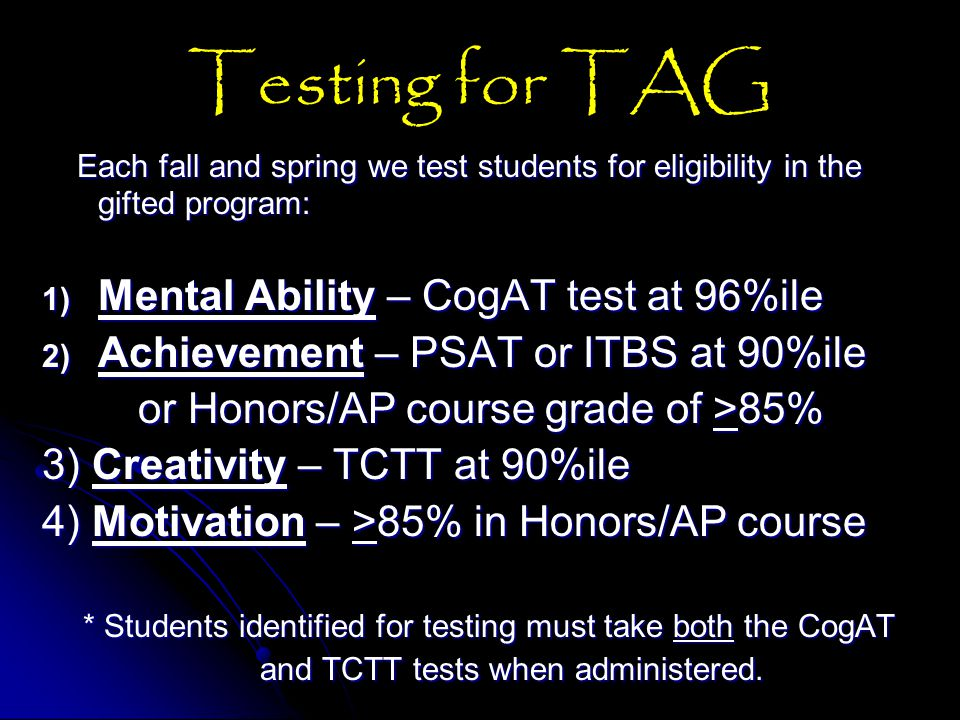 Testing for TAG Each fall and spring we test students for eligibility in the gifted program: Each fall and spring we test students for eligibility in