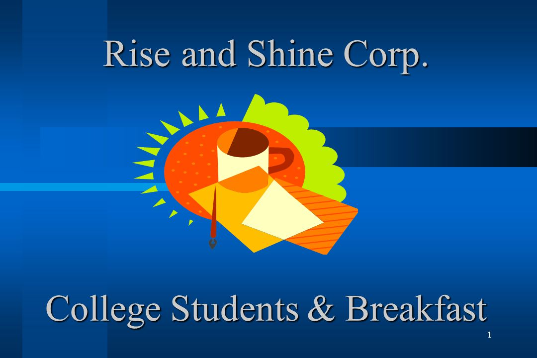 1 Rise and Shine Corp. College Students & Breakfast
