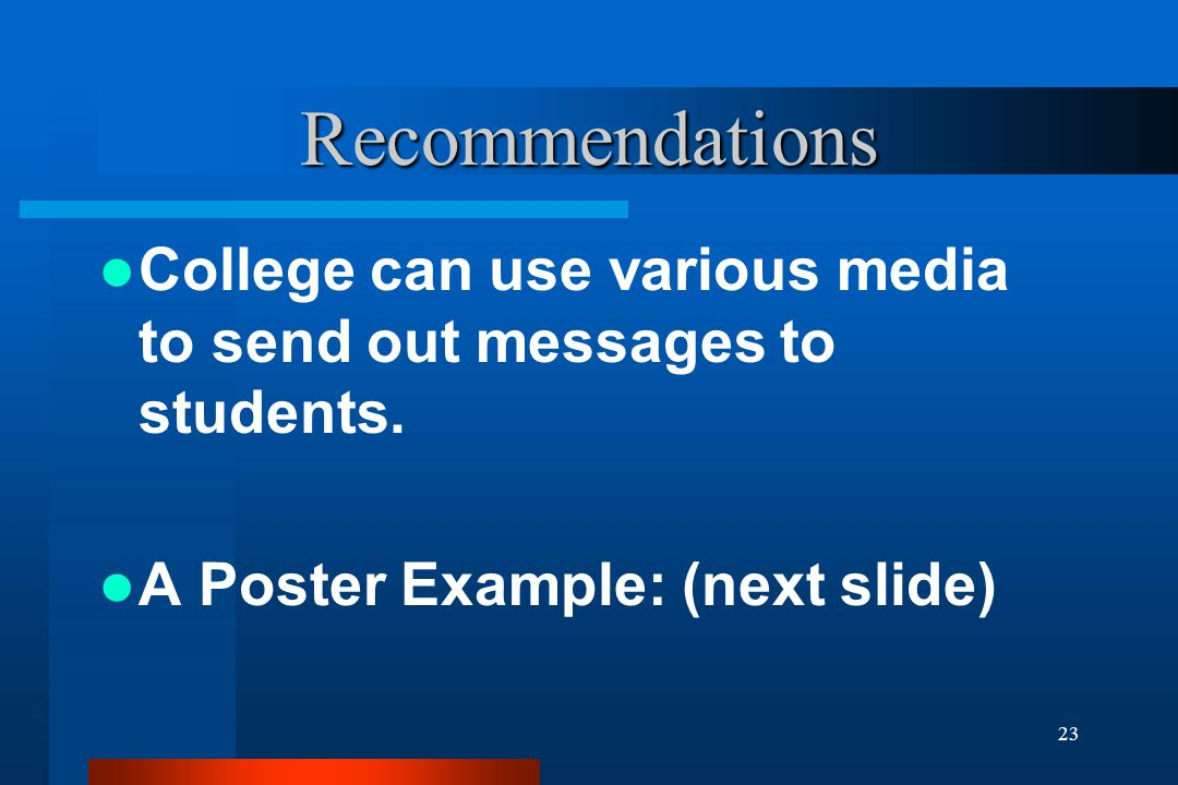 23 Recommendations College can use various media to send out messages to students. A Poster Example: (next slide)