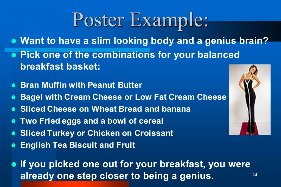 24 Poster Example: Want to have a slim looking body and a genius brain? Pick one of the combinations for your balanced breakfast basket: Bran Muffin w