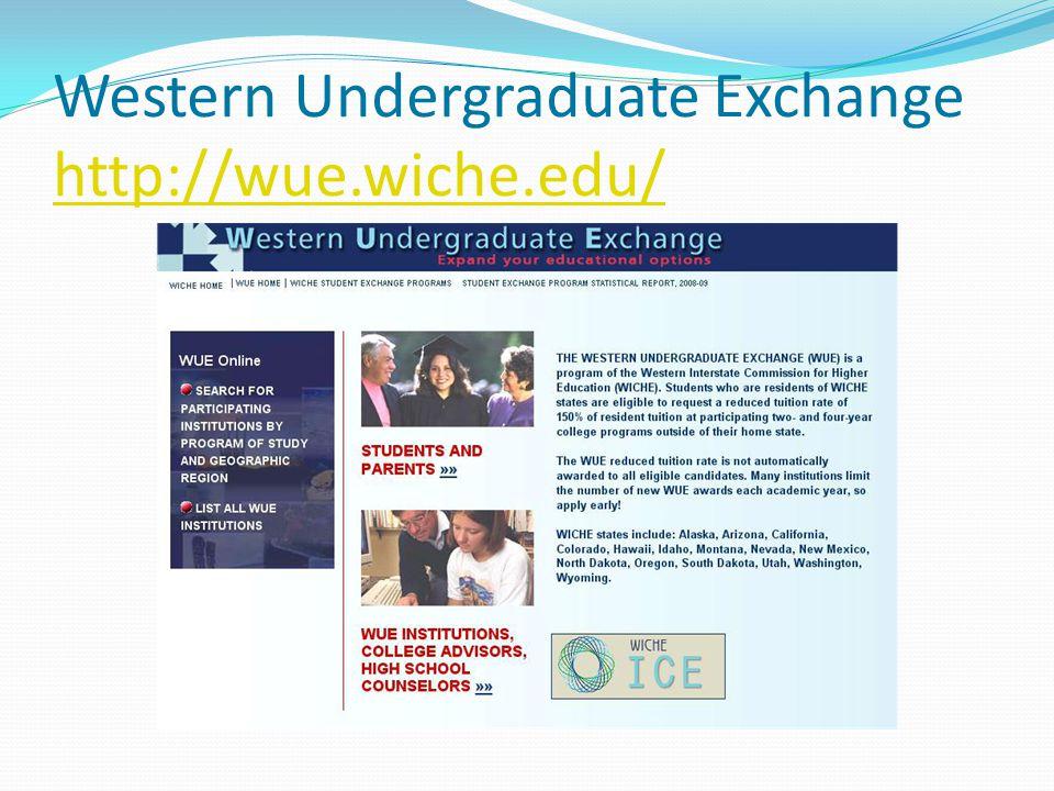 Western Undergraduate Exchange http://wue.wiche.edu/ http://wue.wiche.edu/