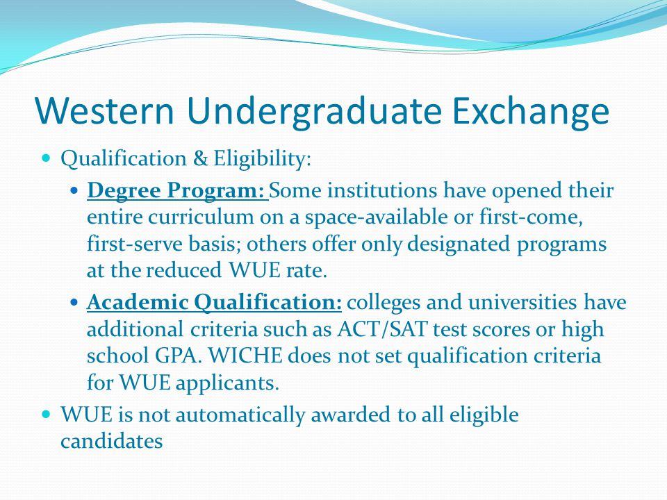 Western Undergraduate Exchange Qualification, Eligibility, & Cost Sampling: Arizona State University The University of Montana, Missoula University of Nevada, Reno Western Washington University