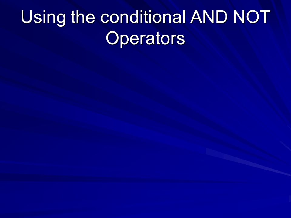 Using the conditional AND NOT Operators