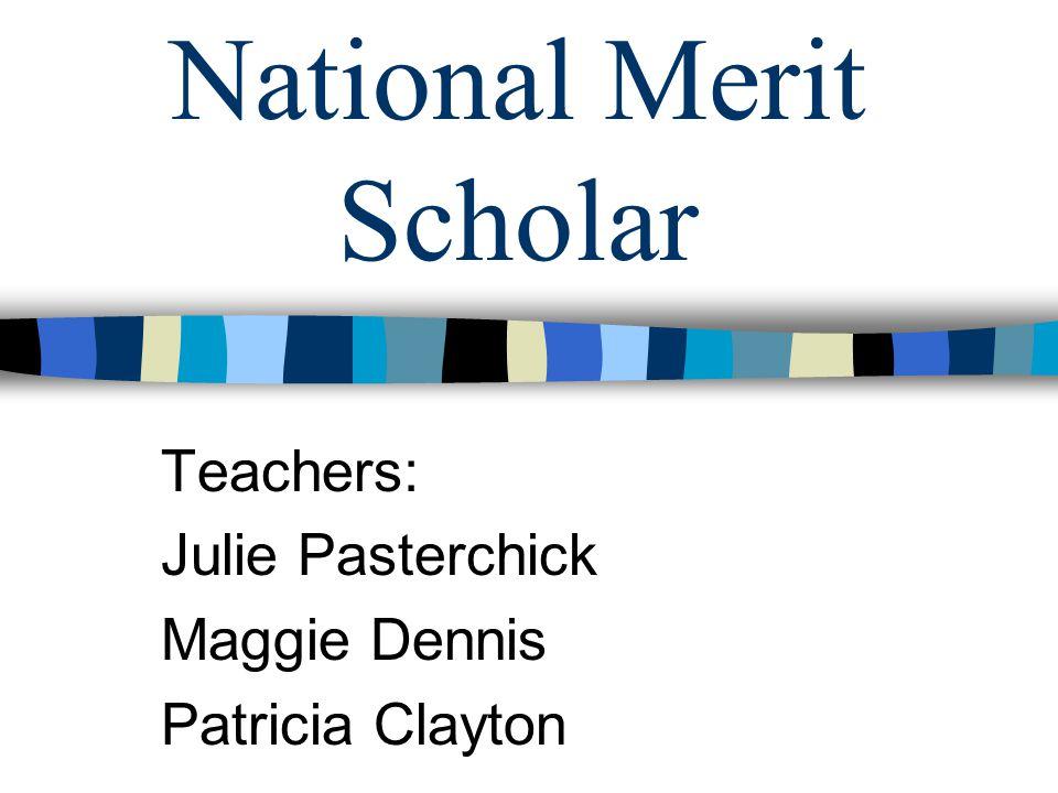 National Merit Scholar Teachers: Julie Pasterchick Maggie Dennis Patricia Clayton