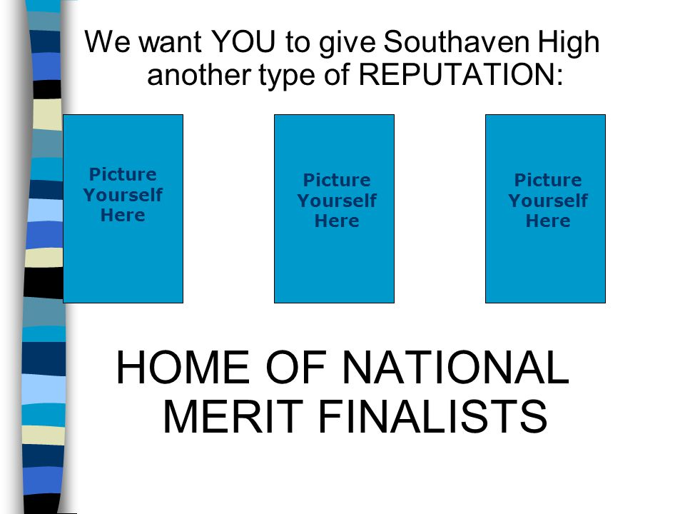 We want YOU to give Southaven High another type of REPUTATION: HOME OF NATIONAL MERIT FINALISTS Picture Yourself Here