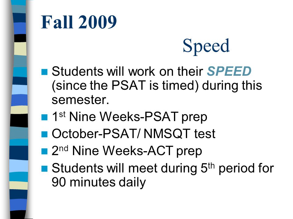 Fall 2009 Speed Students will work on their SPEED (since the PSAT is timed) during this semester.