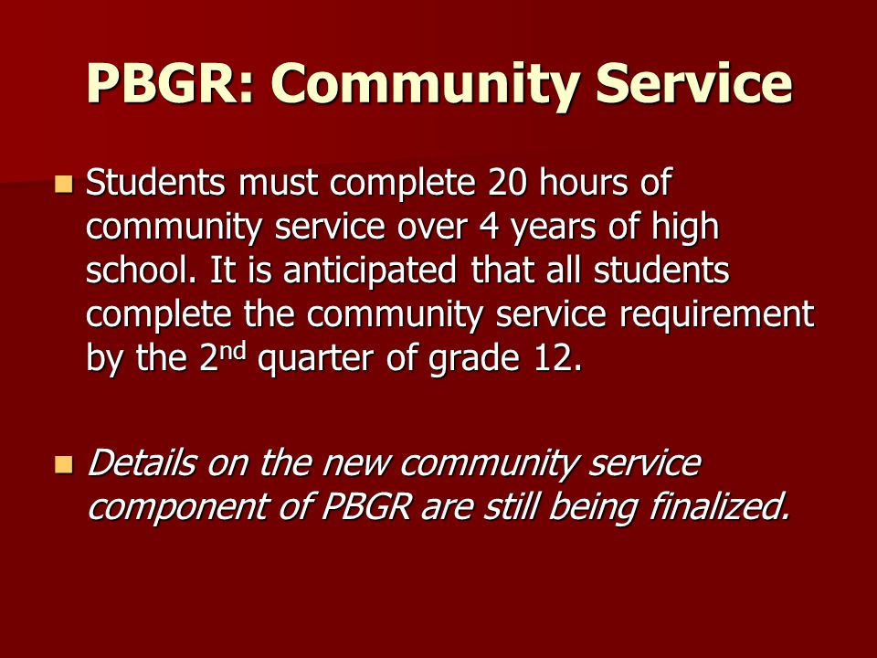 PBGR: Community Service Students must complete 20 hours of community service over 4 years of high school.