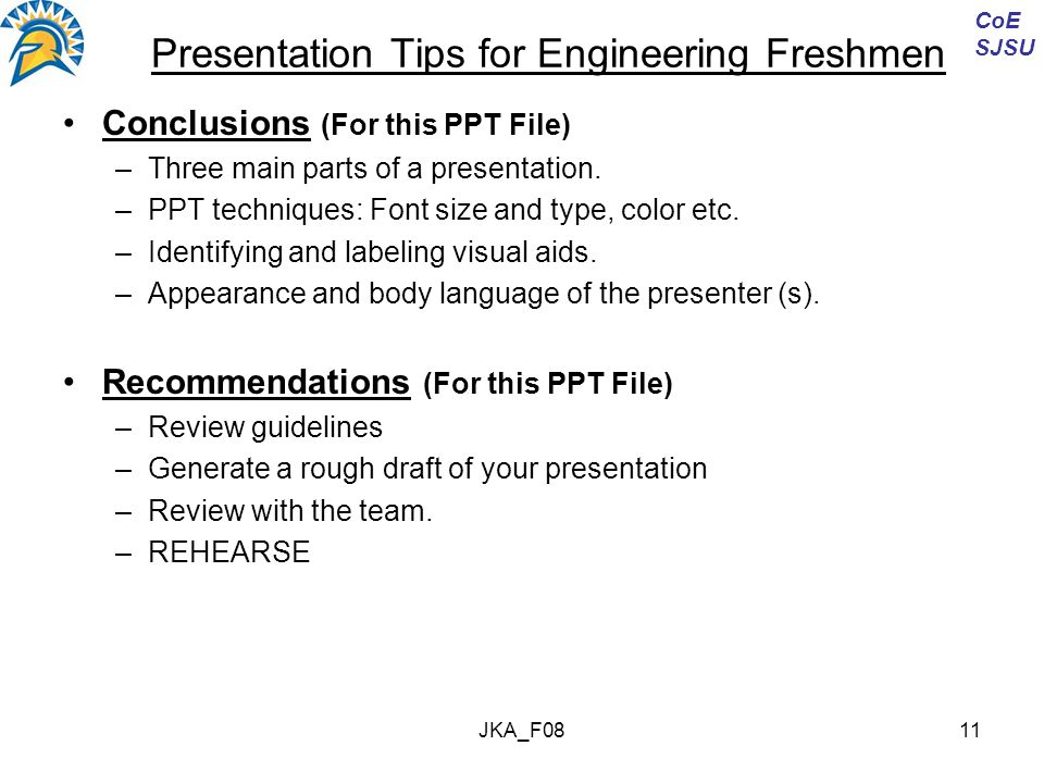 JKA_F0811 Presentation Tips for Engineering Freshmen Conclusions (For this PPT File) –Three main parts of a presentation.