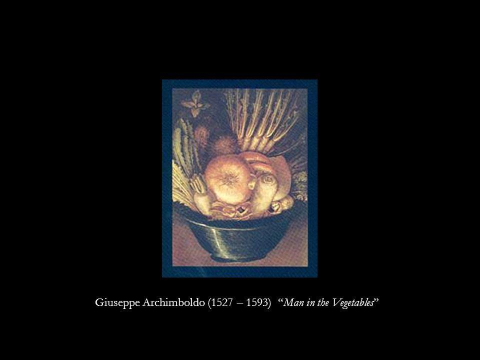 Giuseppe Archimboldo (1527 – 1593) Man in the Vegetables