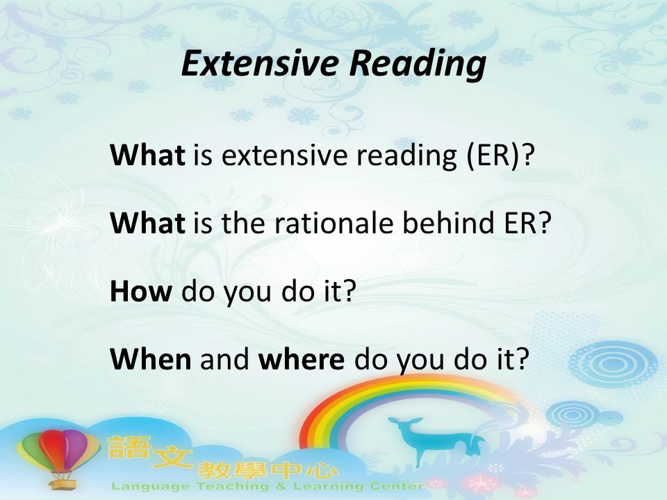 Extensive Reading What is extensive reading (ER). What is the rationale behind ER.
