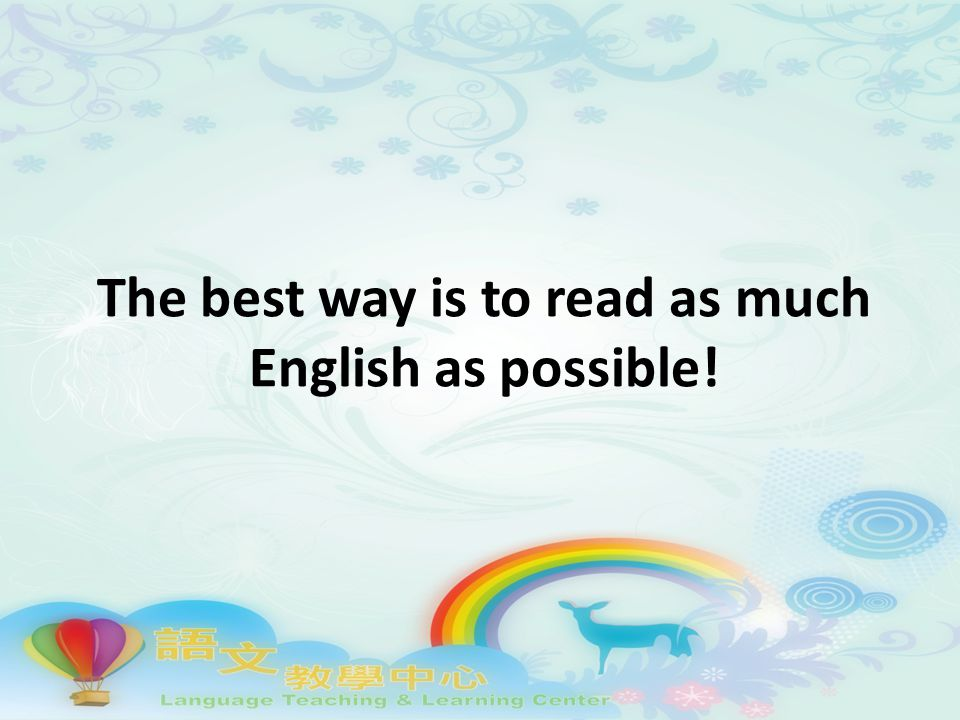 The best way is to read as much English as possible!