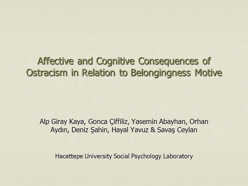 Affective and Cognitive Consequences of Ostracism in Relation to Belongingness Motive Alp Giray Kaya, Gonca Çiffiliz, Yasemin Abayhan, Orhan Aydın, De