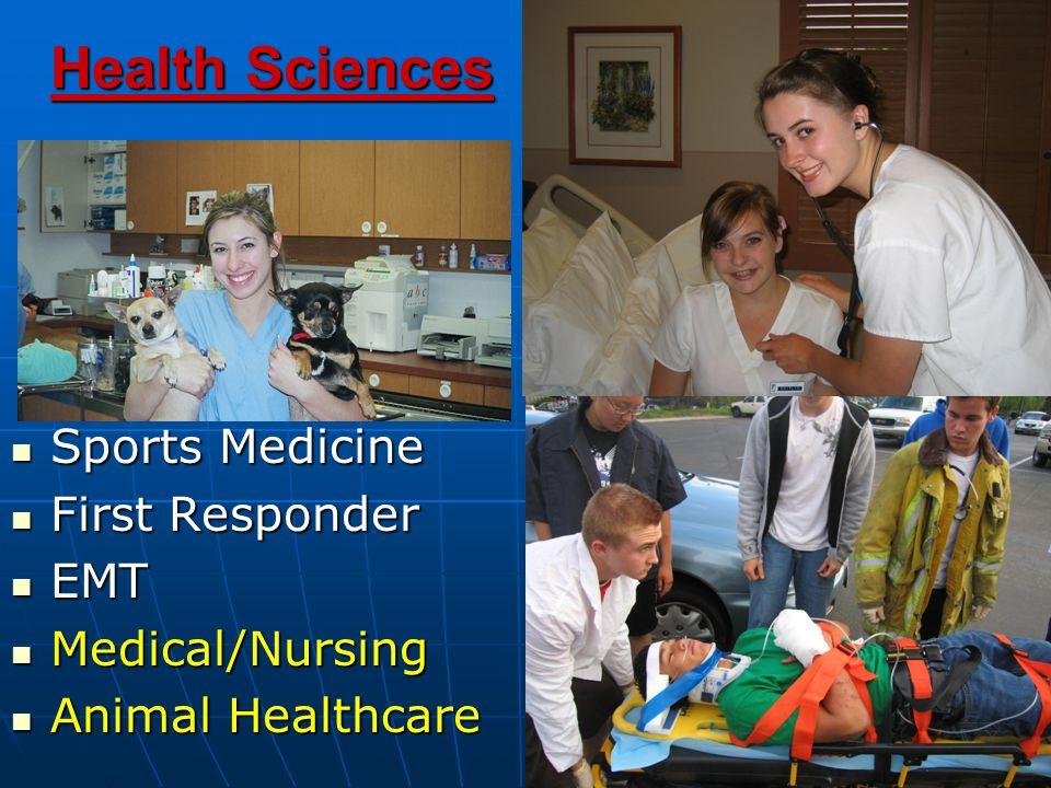 Health Sciences Sports Medicine Sports Medicine First Responder First Responder EMT EMT Medical/Nursing Medical/Nursing Animal Healthcare Animal Healthcare
