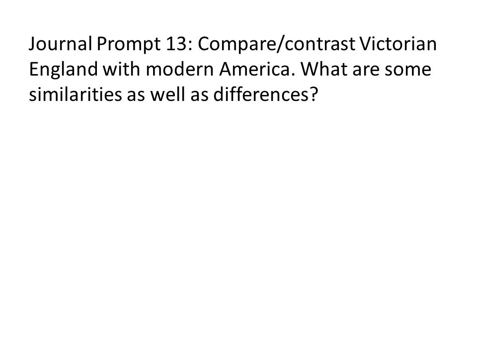 Journal Prompt 13: Compare/contrast Victorian England with modern America.