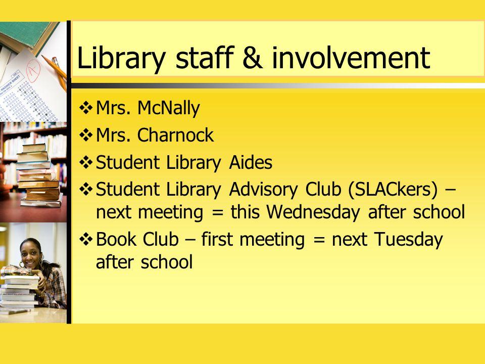 Library staff & involvement  Mrs. McNally  Mrs.