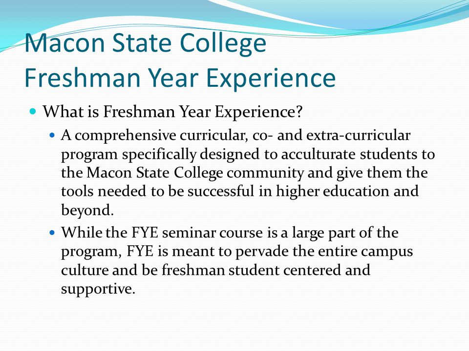 Macon State College Freshman Year Experience What is Freshman Year Experience.