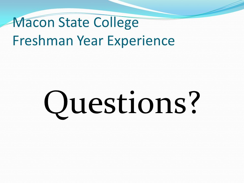 Macon State College Freshman Year Experience Questions