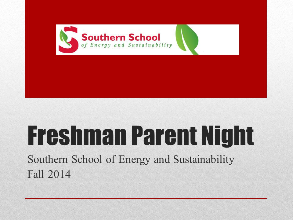 Freshman Parent Night Southern School of Energy and Sustainability Fall 2014