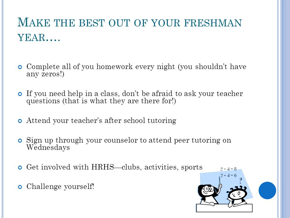 M AKE THE BEST OUT OF YOUR FRESHMAN YEAR ….