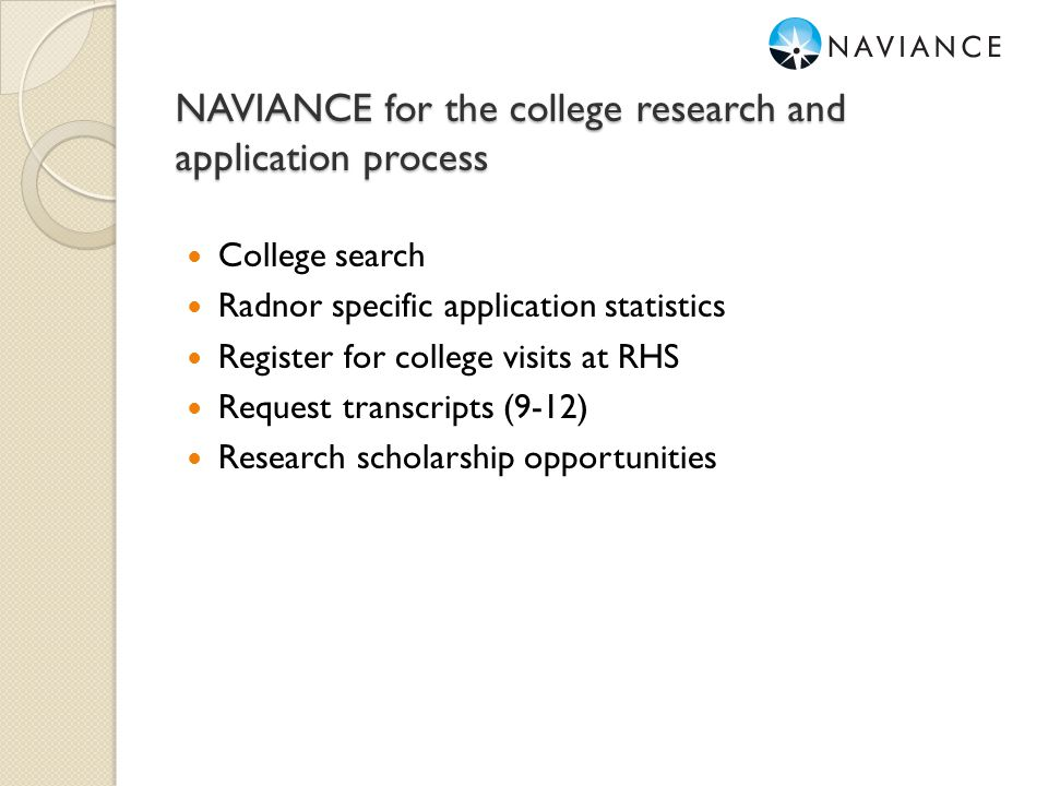 NAVIANCE for the college research and application process College search Radnor specific application statistics Register for college visits at RHS Req