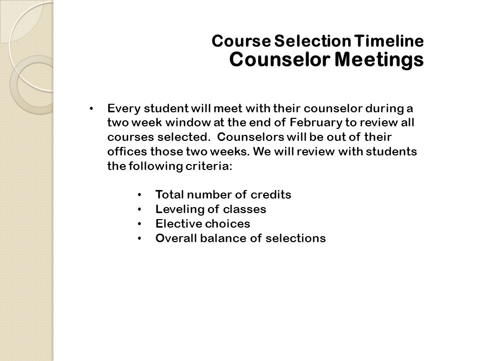 Course Selection Timeline After the window for students closes, all course changes are processed by the students' counselor.