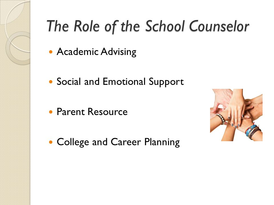 The Role of the School Counselor Academic Advising Social and Emotional Support Parent Resource College and Career Planning
