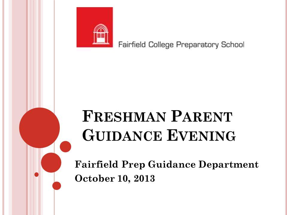 F RESHMAN P ARENT G UIDANCE E VENING Fairfield Prep Guidance Department October 10, 2013