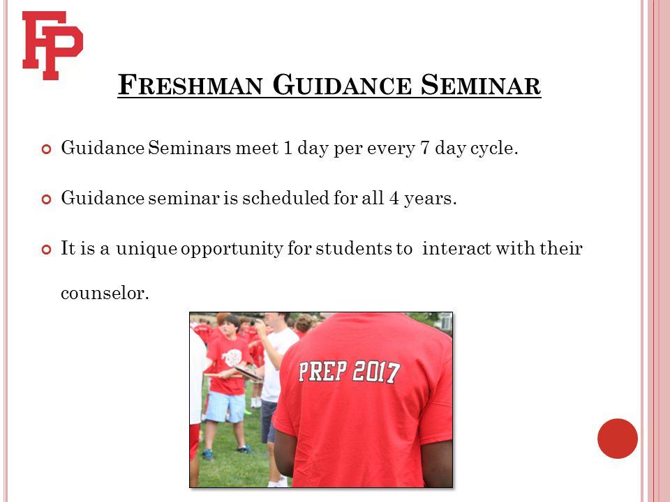 F RESHMAN G UIDANCE S EMINAR Guidance Seminars meet 1 day per every 7 day cycle.