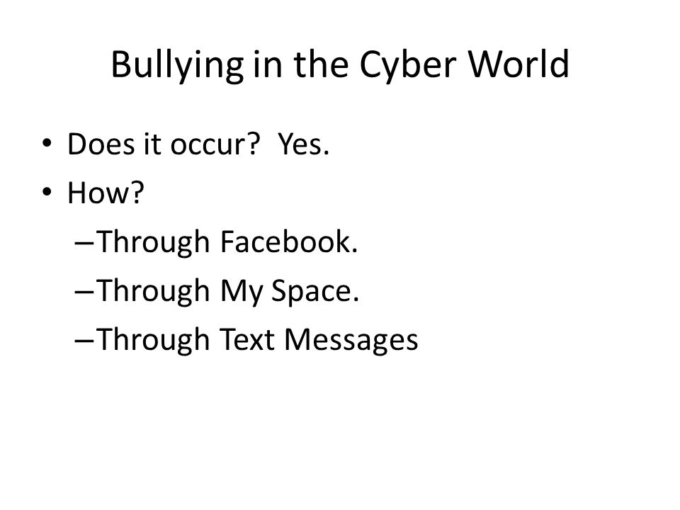 Bullying in the Cyber World Does it occur. Yes. How.