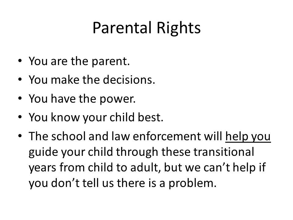 Parental Rights You are the parent. You make the decisions.