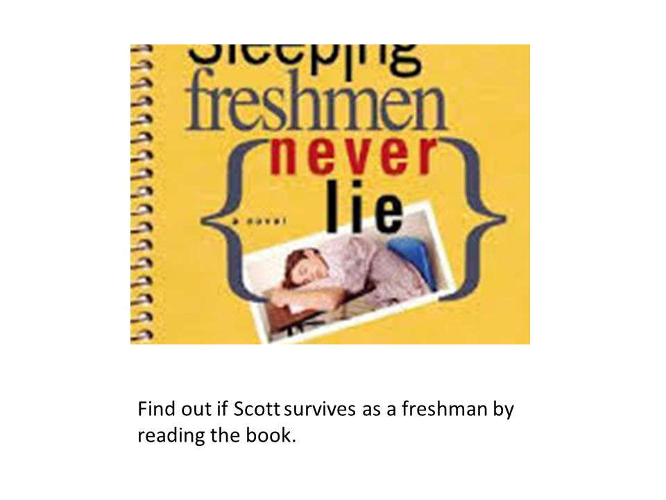 Find out if Scott survives as a freshman by reading the book.