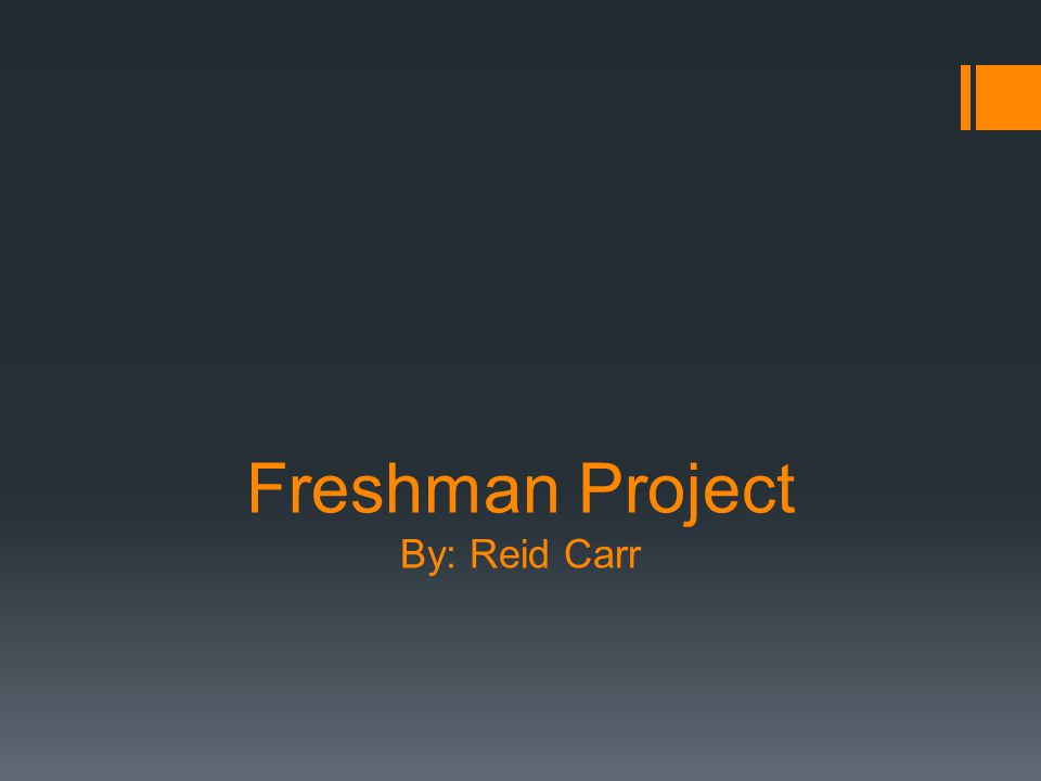 Freshman Project By: Reid Carr