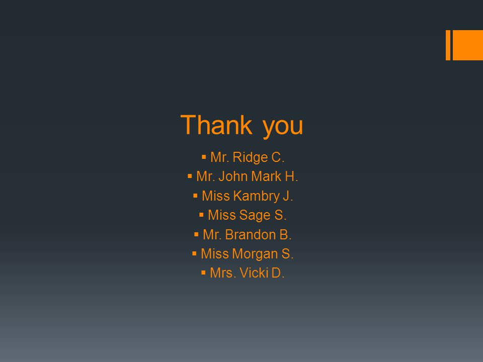 Thank you  Mr. Ridge C.  Mr. John Mark H.  Miss Kambry J.