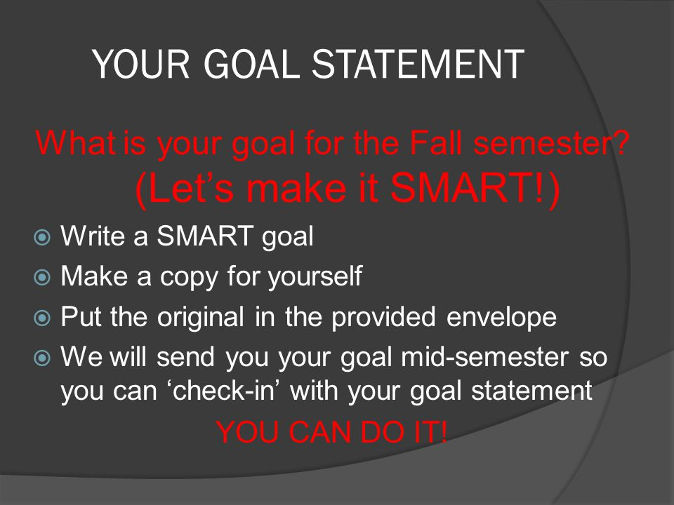 YOUR GOAL STATEMENT What is your goal for the Fall semester.
