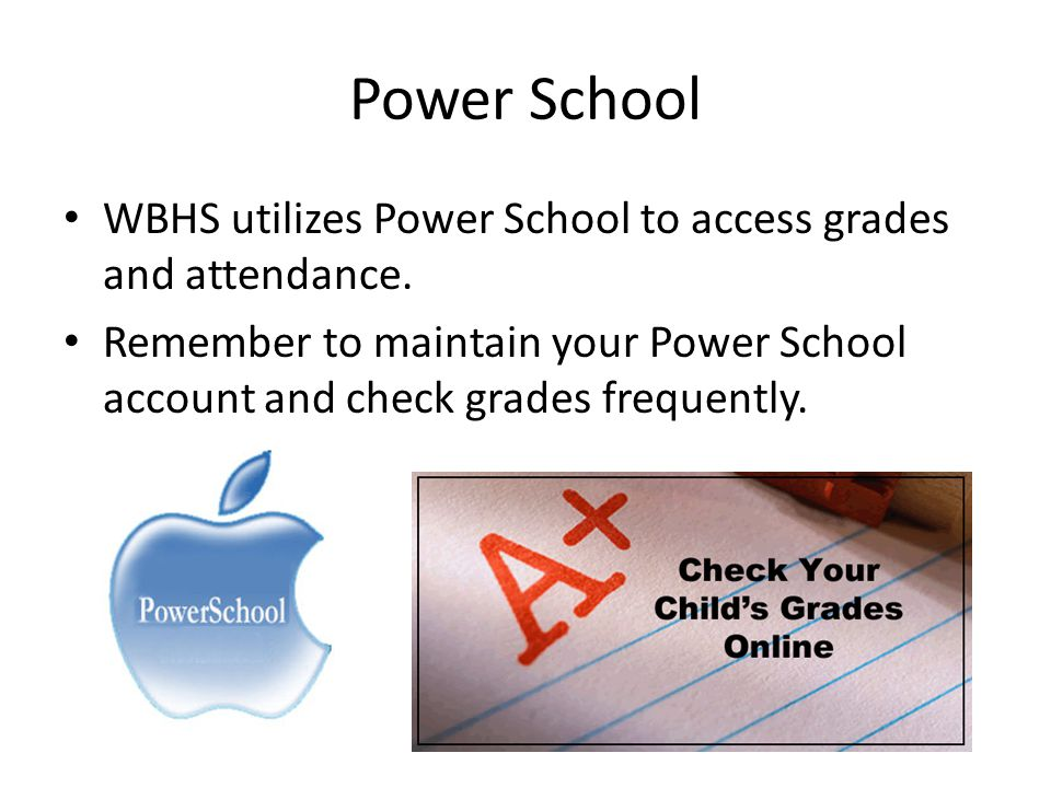 Power School WBHS utilizes Power School to access grades and attendance.