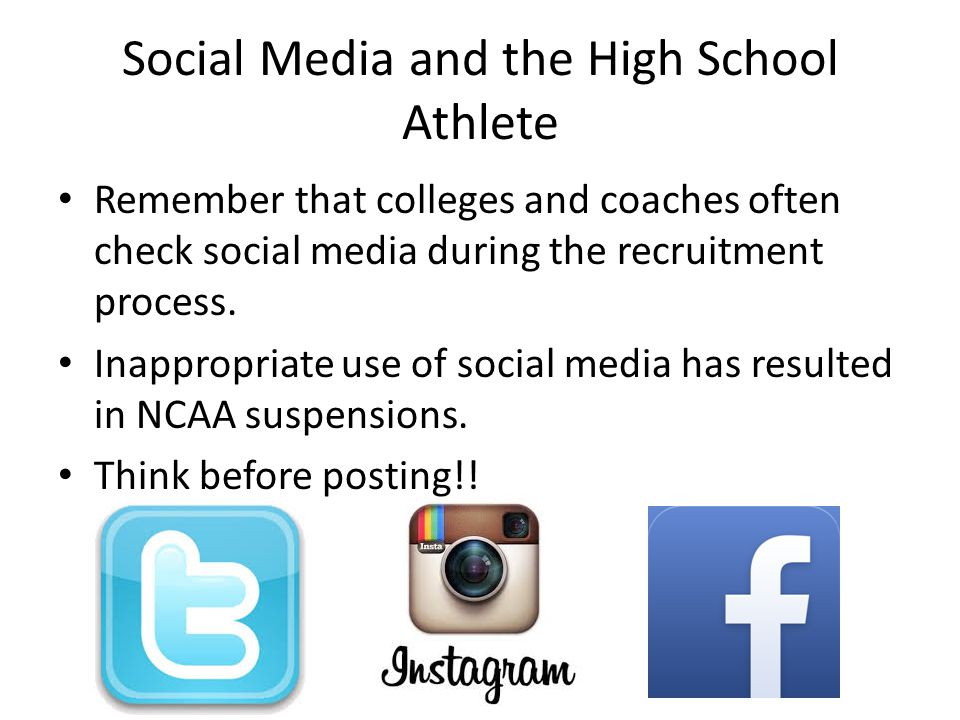 Social Media and the High School Athlete Remember that colleges and coaches often check social media during the recruitment process.