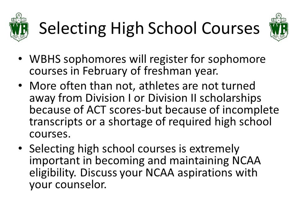 Selecting High School Courses WBHS sophomores will register for sophomore courses in February of freshman year.