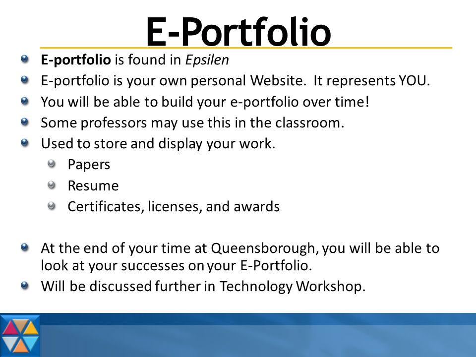 E-Portfolio E-portfolio is found in Epsilen E-portfolio is your own personal Website.