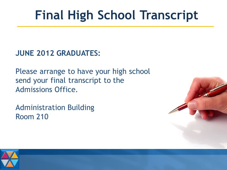 Final High School Transcript JUNE 2012 GRADUATES: Please arrange to have your high school send your final transcript to the Admissions Office.