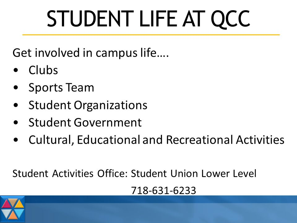 STUDENT LIFE AT QCC Get involved in campus life….