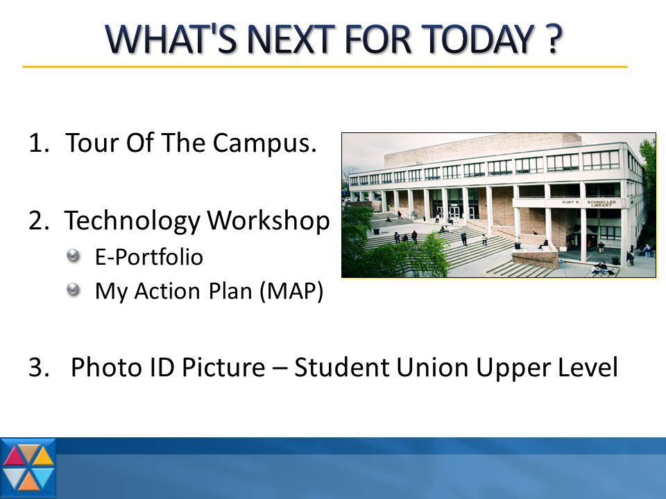 1.Tour Of The Campus. 2. Technology Workshop E-Portfolio My Action Plan (MAP) 3.