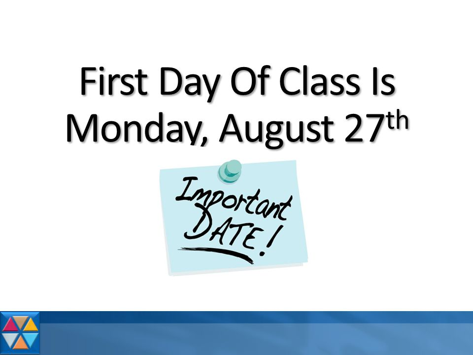 First Day Of Class Is Monday, August 27 th